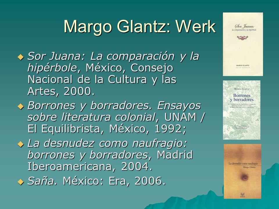 Margo Glantz: Werk Sor Juana: La comparación y la hipérbole, México, Consejo Nacional de la Cultura y las Artes, 2000.
