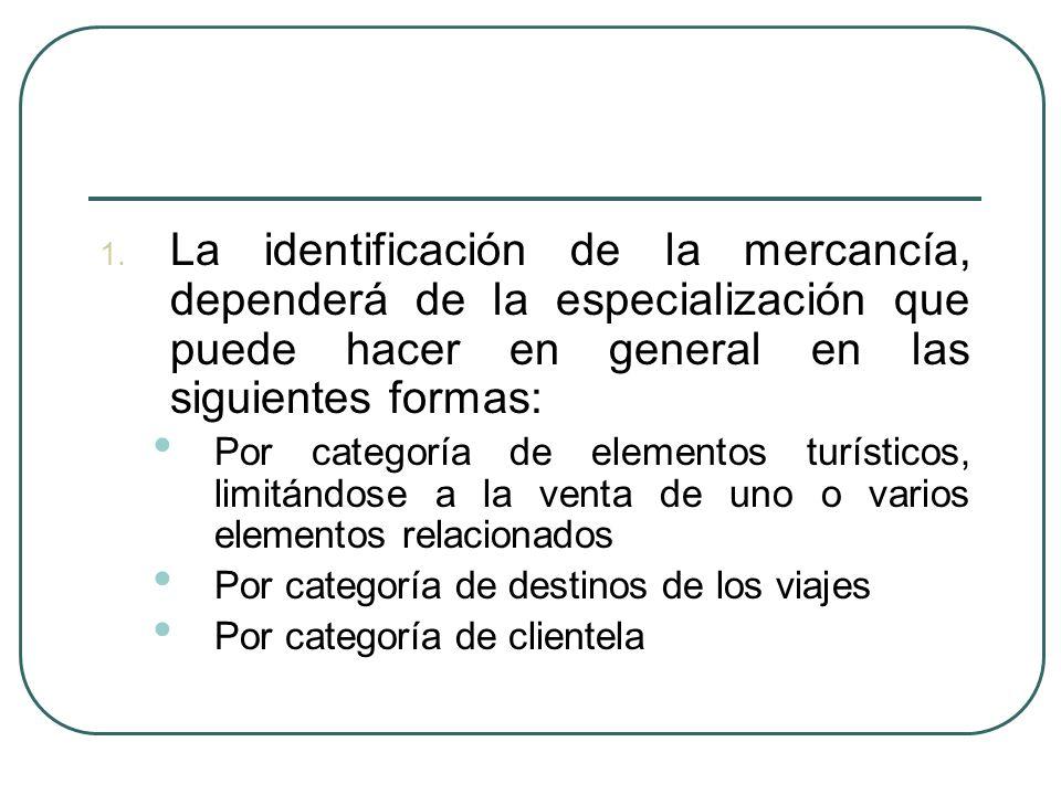 La identificación de la mercancía, dependerá de la especialización que puede hacer en general en las siguientes formas: