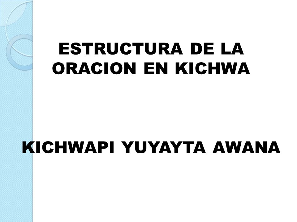 ESTRUCTURA DE LA ORACION EN KICHWA KICHWAPI YUYAYTA AWANA