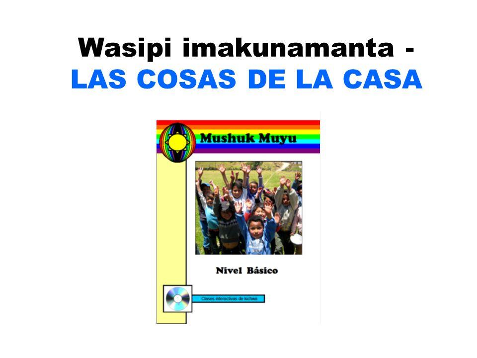 Wasipi imakunamanta - LAS COSAS DE LA CASA