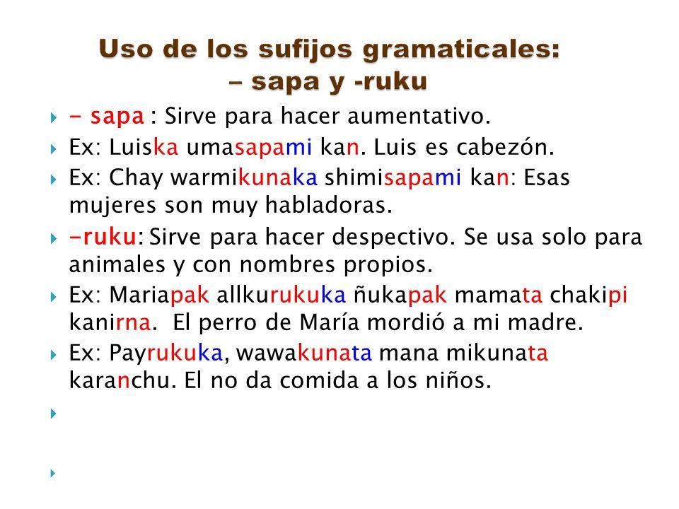 Uso de los sufijos gramaticales: – sapa y -ruku