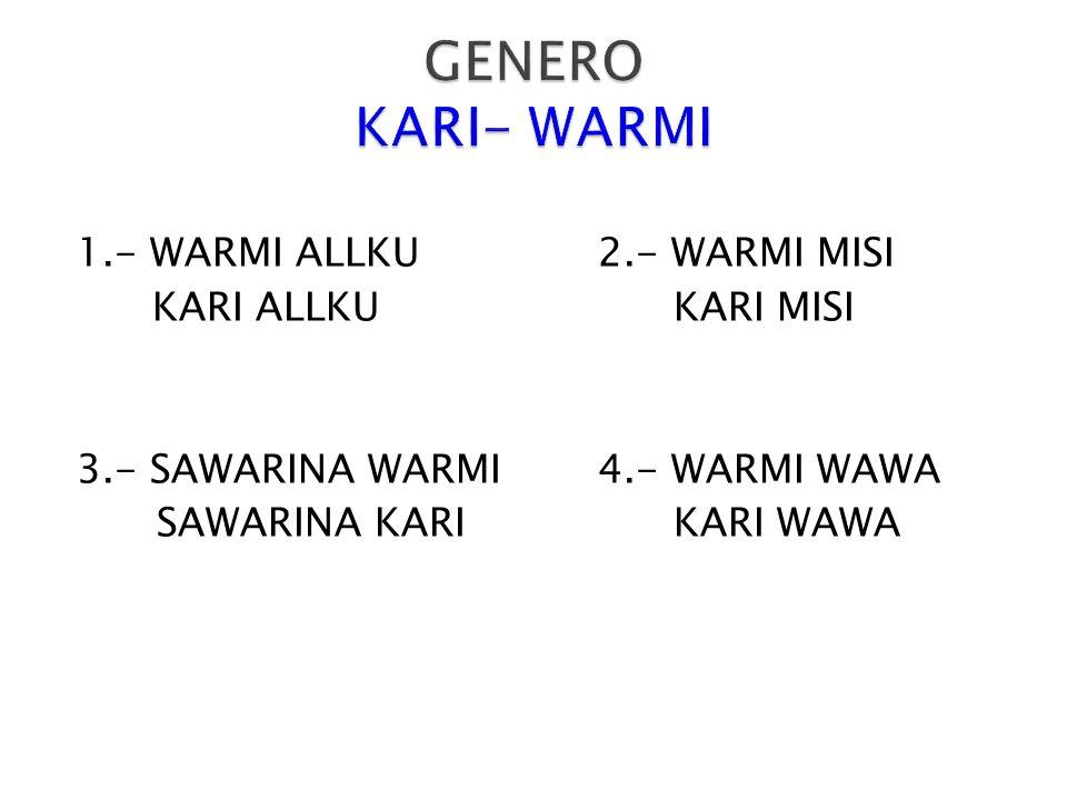 GENERO KARI- WARMI 1.- WARMI ALLKU 2.- WARMI MISI KARI ALLKU KARI MISI
