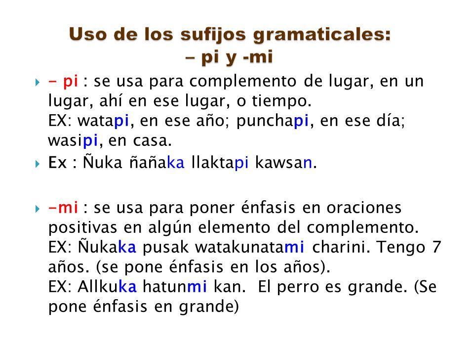 Uso de los sufijos gramaticales: – pi y -mi