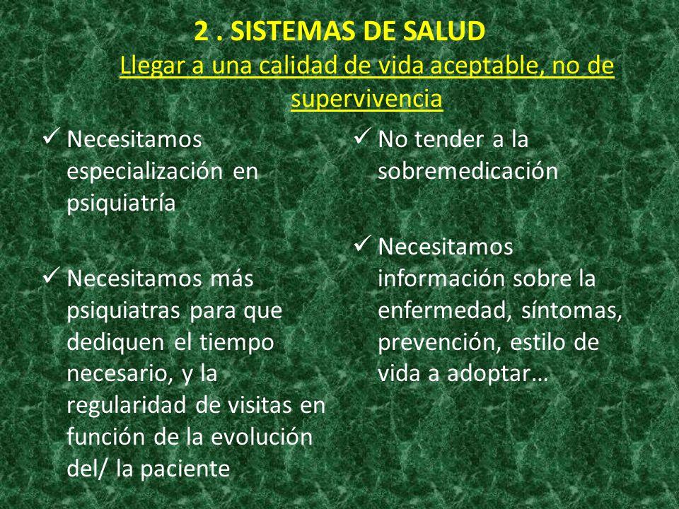 2 . SISTEMAS DE SALUD Llegar a una calidad de vida aceptable, no de supervivencia