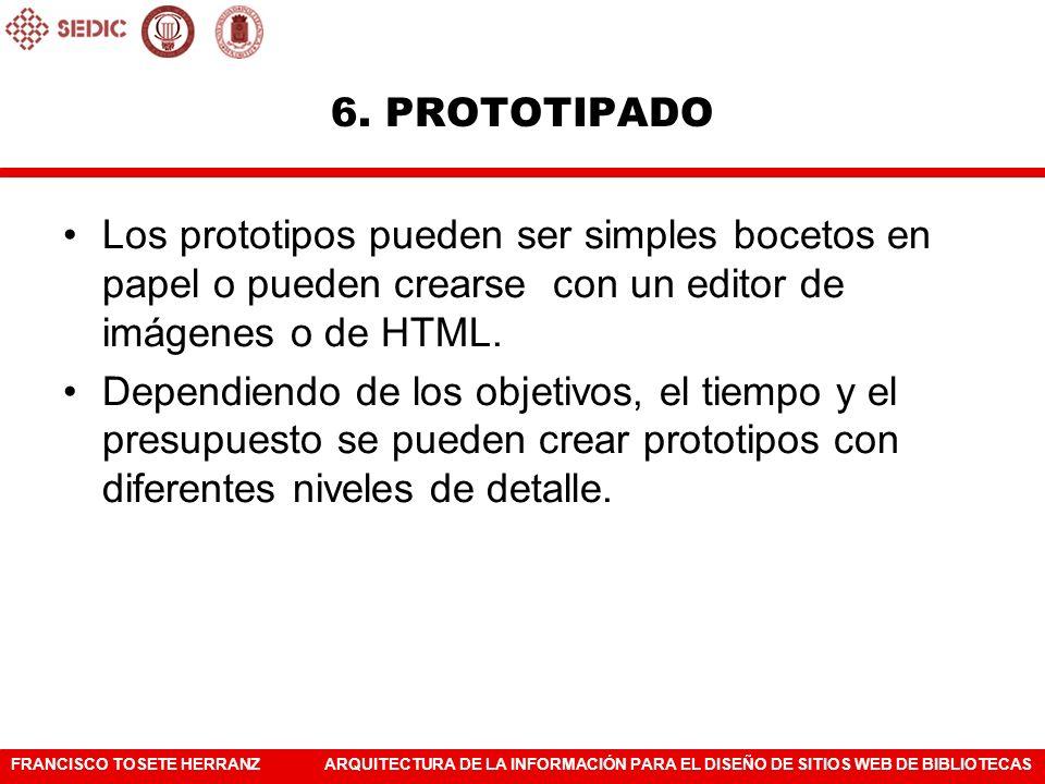 6. PROTOTIPADO Los prototipos pueden ser simples bocetos en papel o pueden crearse con un editor de imágenes o de HTML.