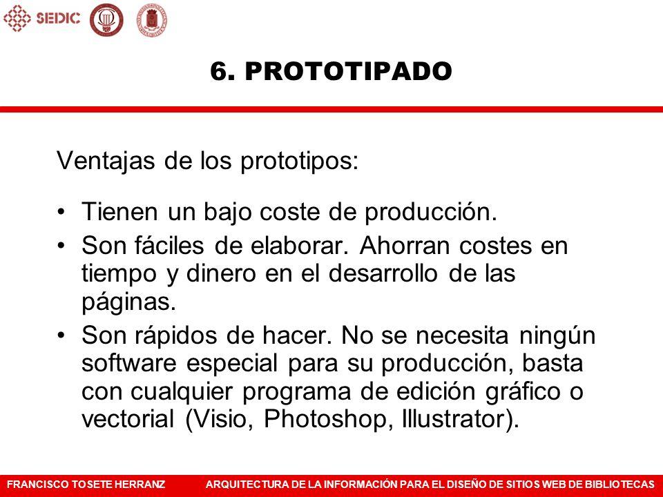 6. PROTOTIPADO Ventajas de los prototipos: Tienen un bajo coste de producción.