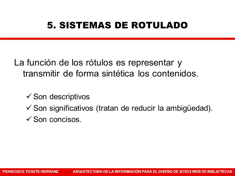 5. SISTEMAS DE ROTULADO La función de los rótulos es representar y transmitir de forma sintética los contenidos.