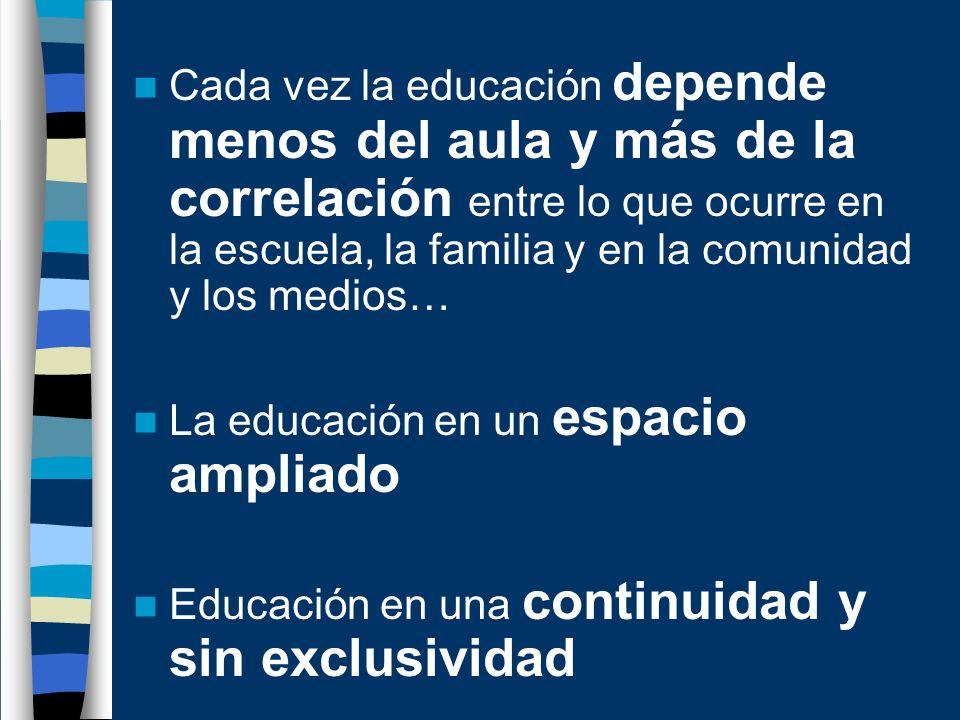 Cada vez la educación depende menos del aula y más de la correlación entre lo que ocurre en la escuela, la familia y en la comunidad y los medios…