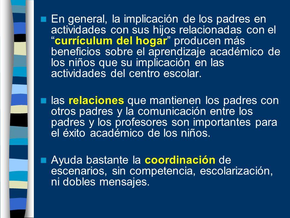 En general, la implicación de los padres en actividades con sus hijos relacionadas con el currículum del hogar producen más beneficios sobre el aprendizaje académico de los niños que su implicación en las actividades del centro escolar.
