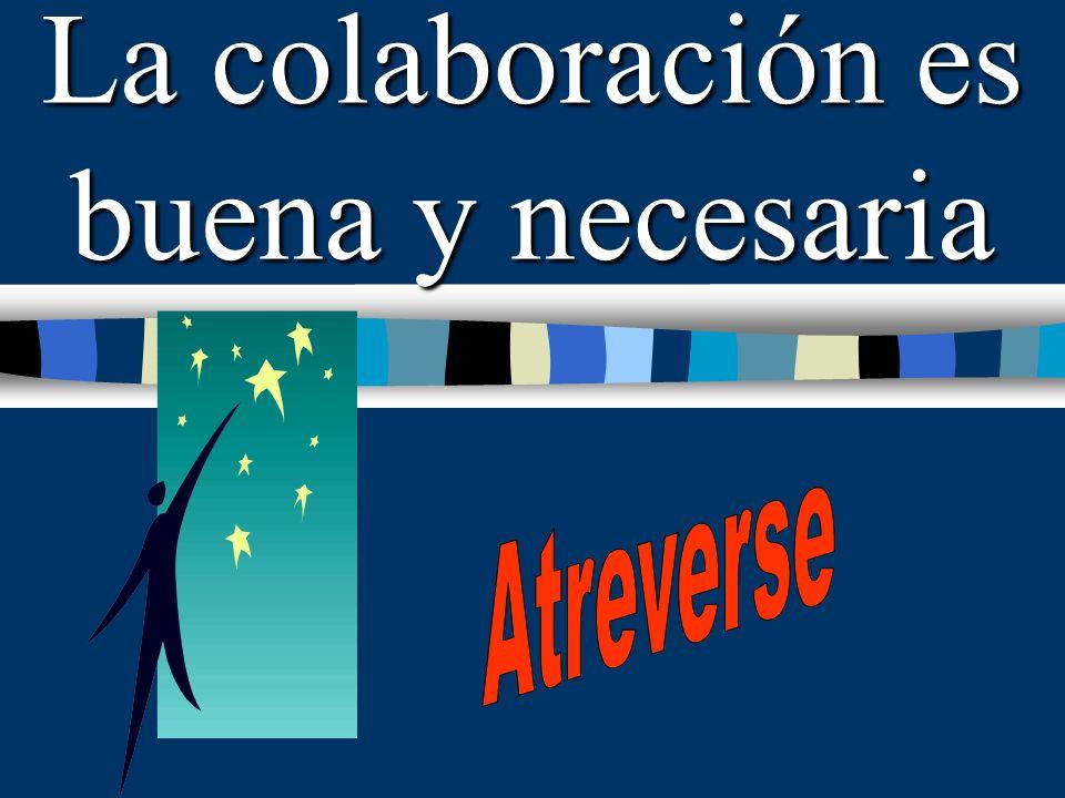 La colaboración es buena y necesaria
