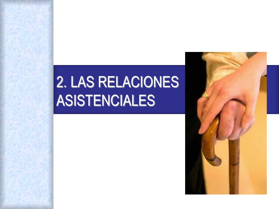 2. LAS RELACIONES ASISTENCIALES