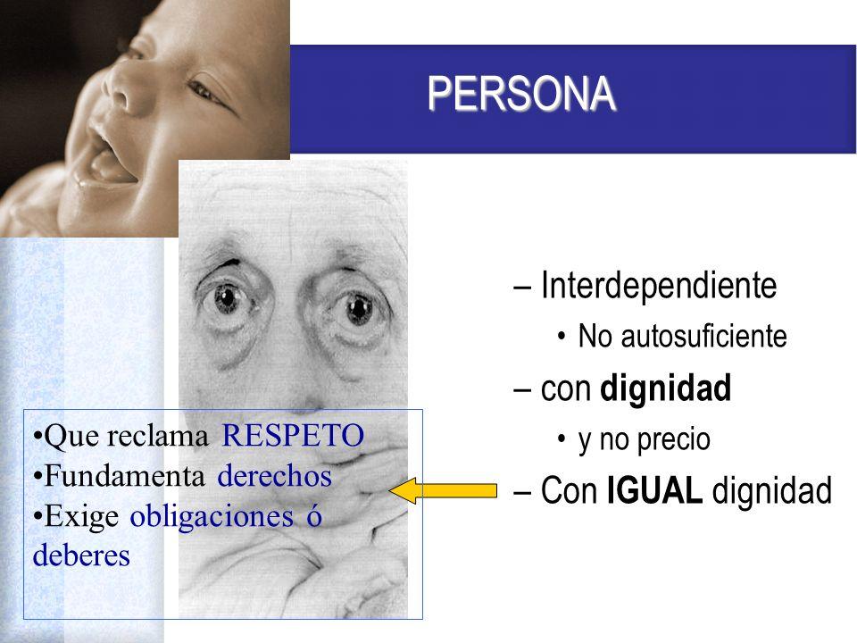 PERSONA Interdependiente con dignidad Con IGUAL dignidad