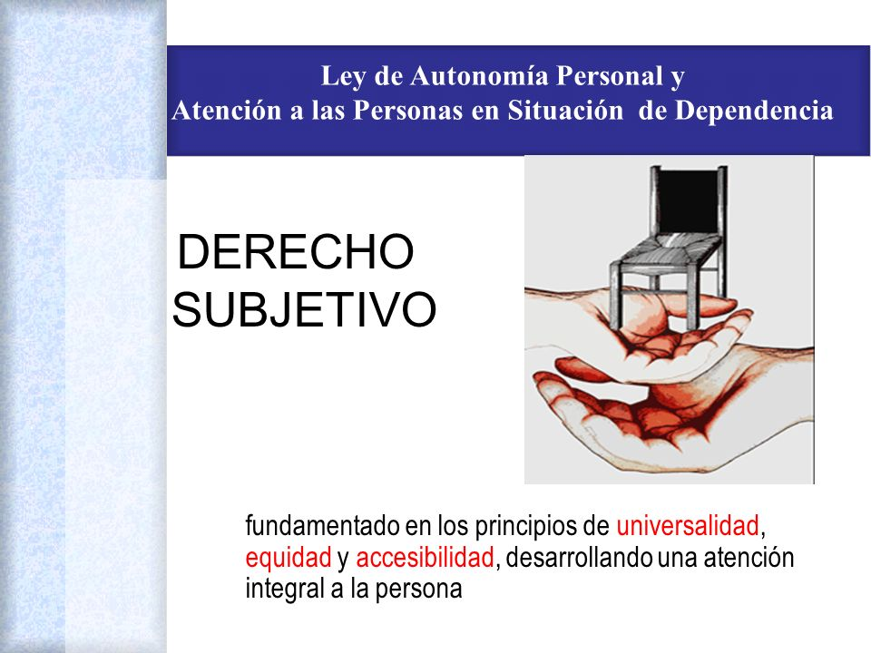 DERECHO SUBJETIVO Ley de Autonomía Personal y