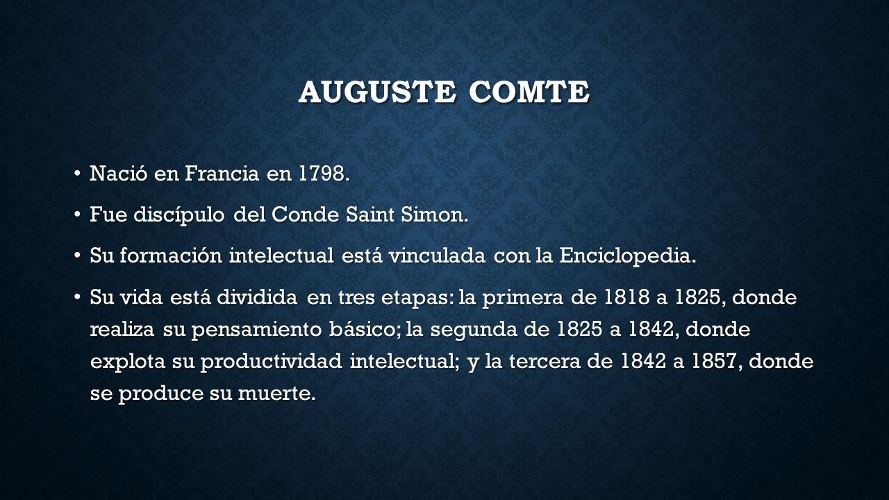 Auguste comte Nació en Francia en 1798.