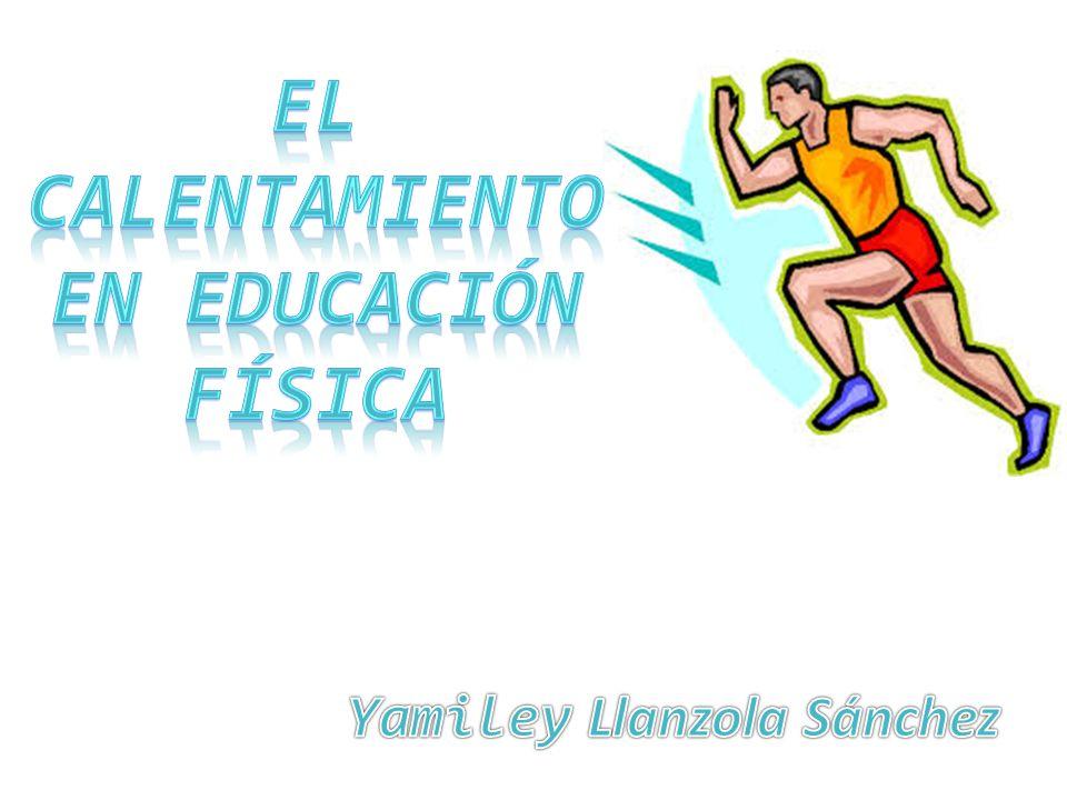 El calentamiento en educación física Yamiley Llanzola Sánchez