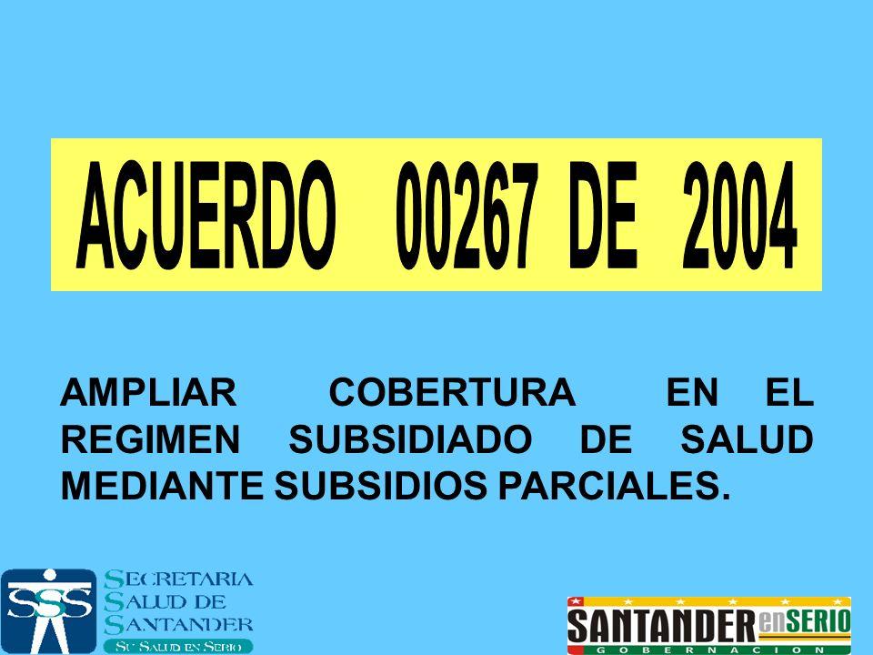 ACUERDO 00267 DE 2004 AMPLIAR COBERTURA EN EL REGIMEN SUBSIDIADO DE SALUD MEDIANTE SUBSIDIOS PARCIALES.