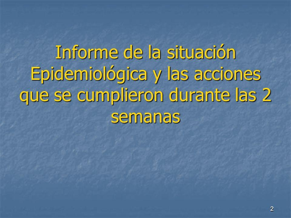 Informe de la situación Epidemiológica y las acciones que se cumplieron durante las 2 semanas