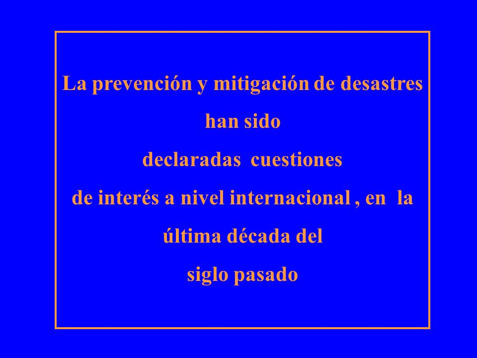 La prevención y mitigación de desastres han sido declaradas cuestiones