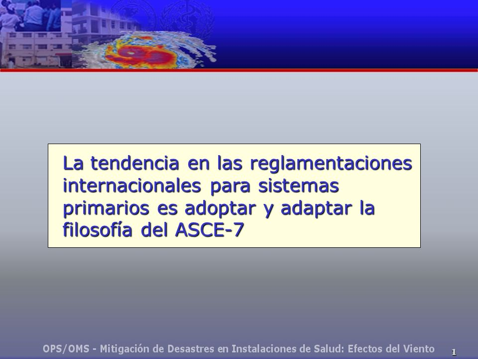 La tendencia en las reglamentaciones internacionales para sistemas primarios es adoptar y adaptar la filosofía del ASCE-7