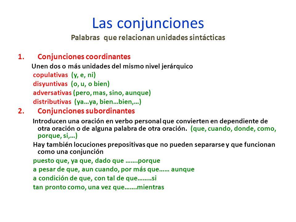 Las conjunciones Palabras que relacionan unidades sintácticas