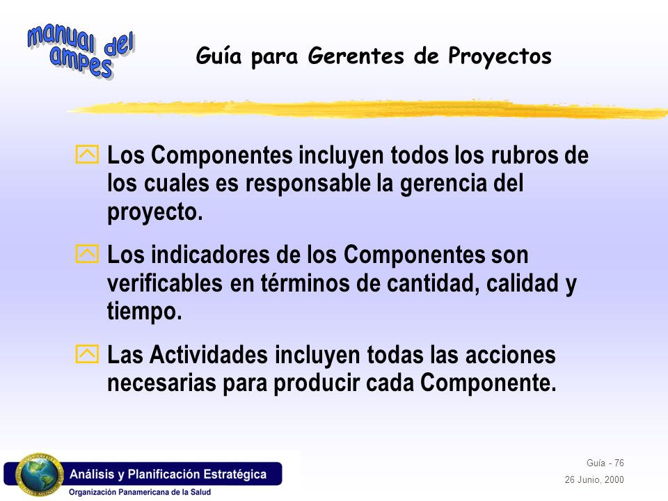 Los Componentes incluyen todos los rubros de los cuales es responsable la gerencia del proyecto.