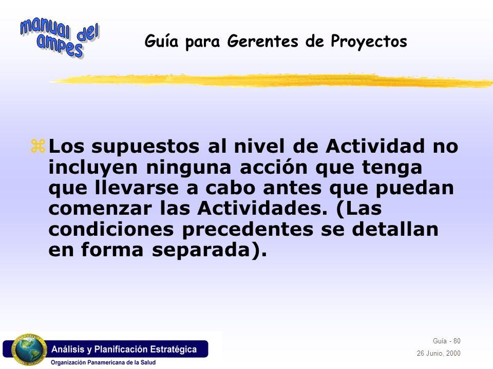Los supuestos al nivel de Actividad no incluyen ninguna acción que tenga que llevarse a cabo antes que puedan comenzar las Actividades.
