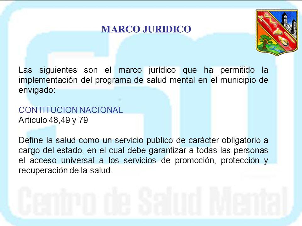 MARCO JURIDICO Las siguientes son el marco jurídico que ha permitido la implementación del programa de salud mental en el municipio de envigado: