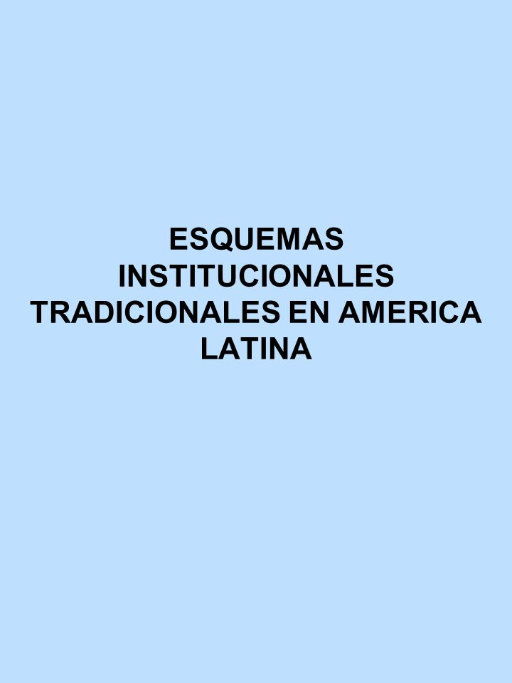 ESQUEMAS INSTITUCIONALES TRADICIONALES EN AMERICA LATINA