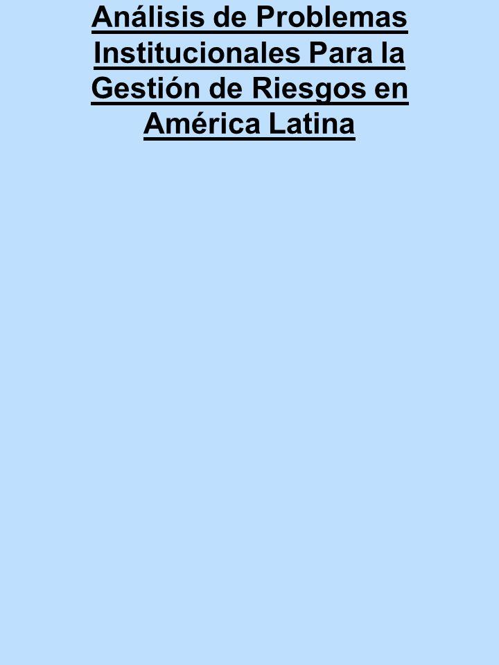 Análisis de Problemas Institucionales Para la Gestión de Riesgos en América Latina