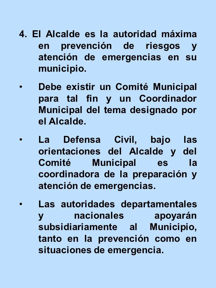 4. El Alcalde es la autoridad máxima en prevención de riesgos y atención de emergencias en su municipio.