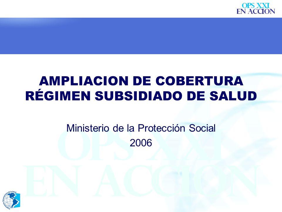 AMPLIACION DE COBERTURA RÉGIMEN SUBSIDIADO DE SALUD