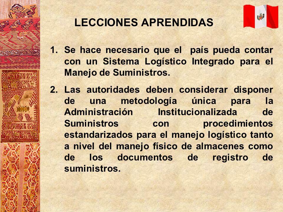 LECCIONES APRENDIDAS Se hace necesario que el país pueda contar con un Sistema Logístico Integrado para el Manejo de Suministros.