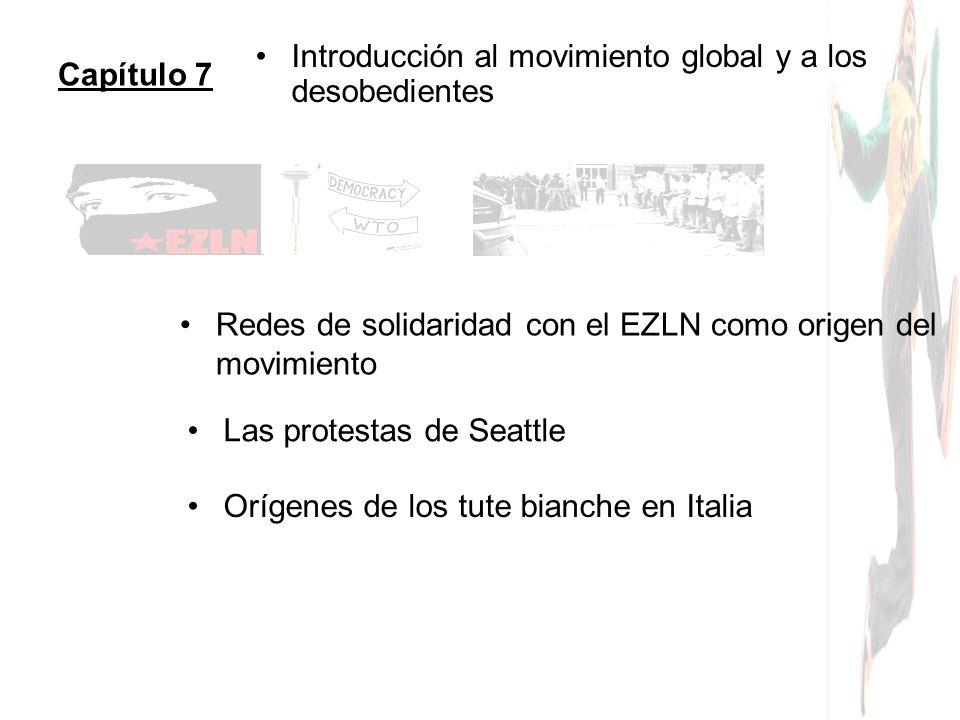 Capítulo 7 Introducción al movimiento global y a los desobedientes. Redes de solidaridad con el EZLN como origen del movimiento.