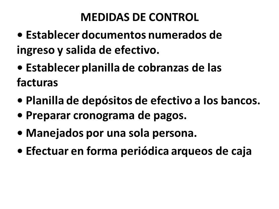 MEDIDAS DE CONTROL • Establecer documentos numerados de ingreso y salida de efectivo.