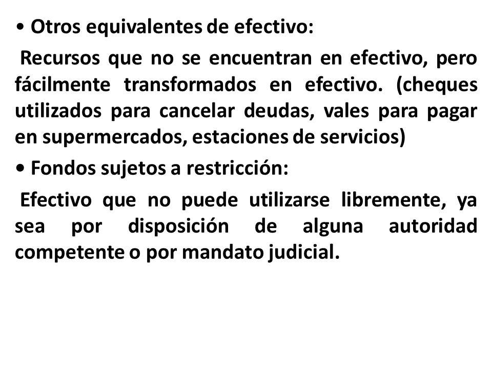 • Otros equivalentes de efectivo: Recursos que no se encuentran en efectivo, pero fácilmente transformados en efectivo.