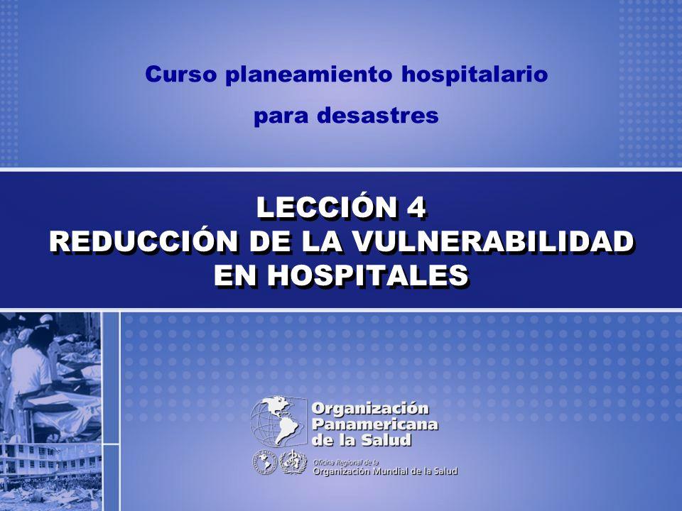 LECCIÓN 4 REDUCCIÓN DE LA VULNERABILIDAD EN HOSPITALES