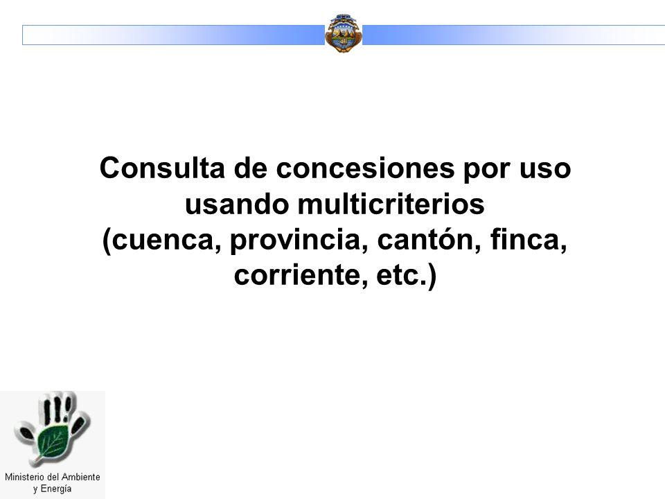 Consulta de concesiones por uso usando multicriterios (cuenca, provincia, cantón, finca, corriente, etc.)