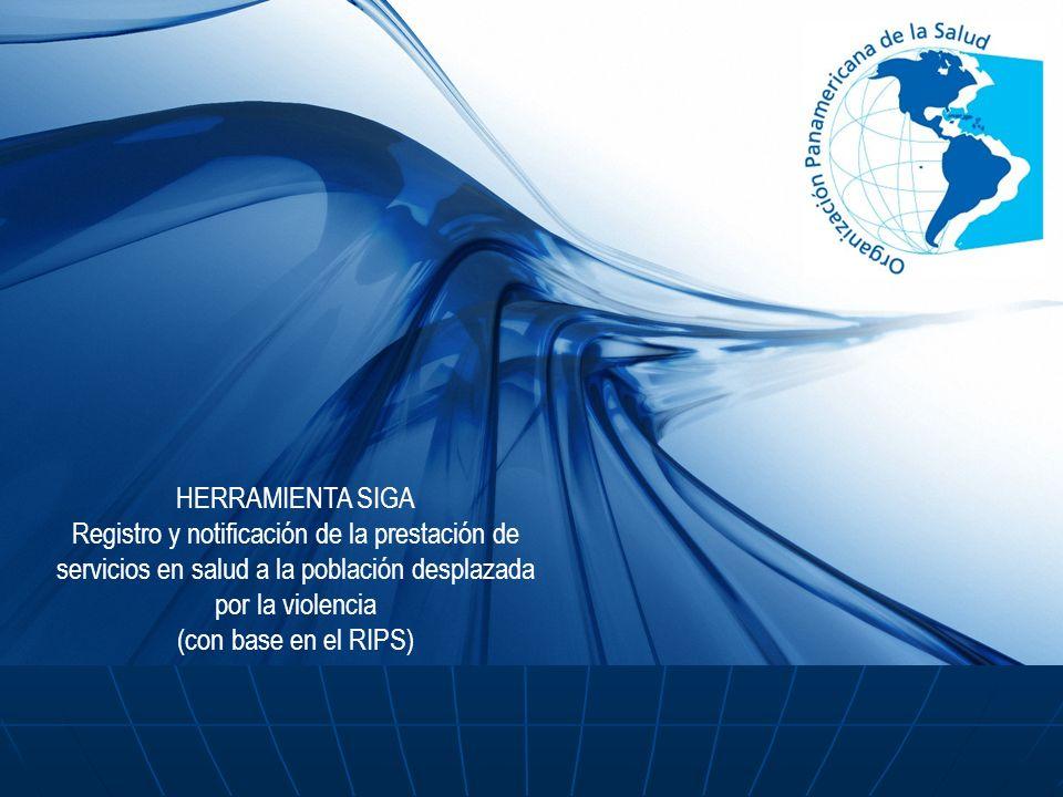HERRAMIENTA SIGA Registro y notificación de la prestación de servicios en salud a la población desplazada por la violencia.