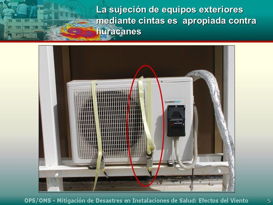 La sujeción de equipos exteriores mediante cintas es apropiada contra huracanes