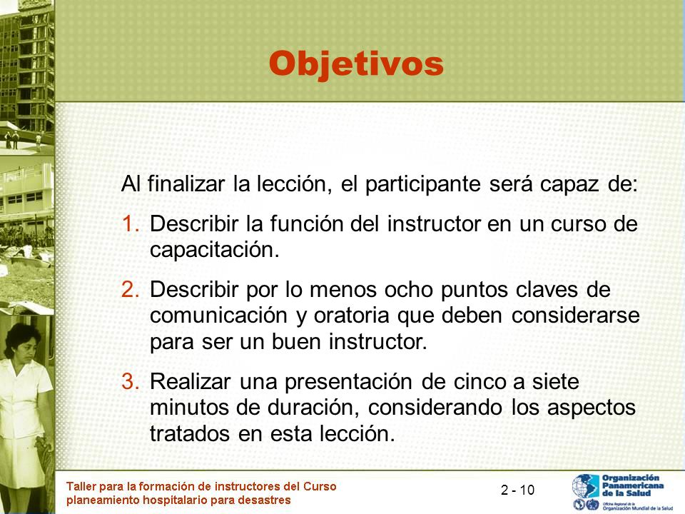Objetivos Al finalizar la lección, el participante será capaz de: