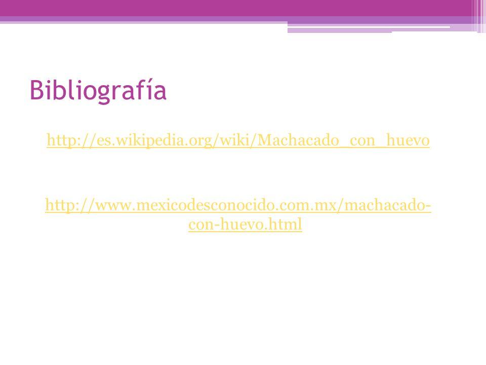 Bibliografía http://es.wikipedia.org/wiki/Machacado_con_huevo http://www.mexicodesconocido.com.mx/machacado- con-huevo.html