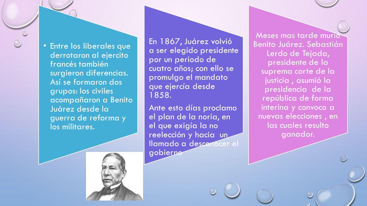 Entre los liberales que derrotaron al ejercito francés también surgieron diferencias. Así se formaron dos grupos: los civiles acompañaron a Benito Juárez desde la guerra de reforma y los militares.