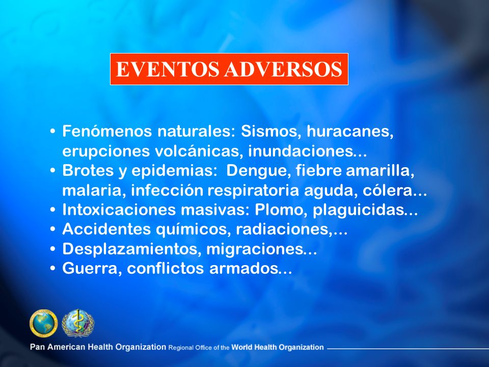 EVENTOS ADVERSOS Fenómenos naturales: Sismos, huracanes, erupciones volcánicas, inundaciones...