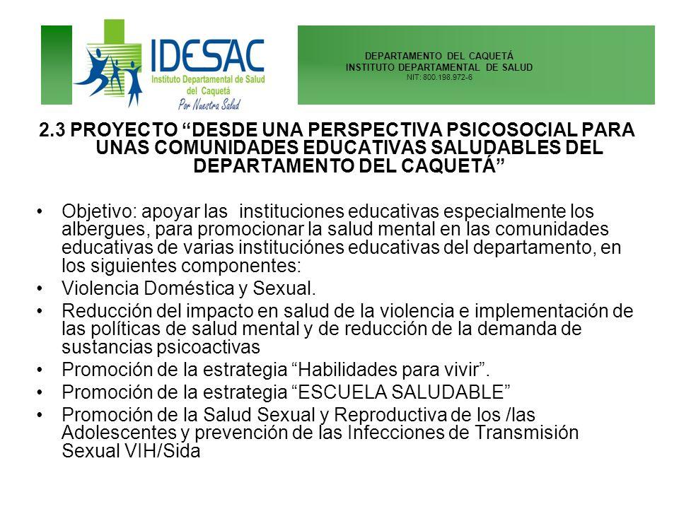 2.3 PROYECTO DESDE UNA PERSPECTIVA PSICOSOCIAL PARA UNAS COMUNIDADES EDUCATIVAS SALUDABLES DEL DEPARTAMENTO DEL CAQUETÁ