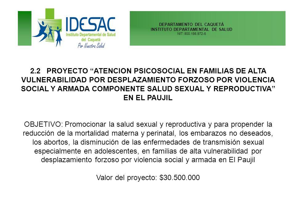 2.2 PROYECTO ATENCION PSICOSOCIAL EN FAMILIAS DE ALTA VULNERABILIDAD POR DESPLAZAMIENTO FORZOSO POR VIOLENCIA SOCIAL Y ARMADA COMPONENTE SALUD SEXUAL Y REPRODUCTIVA EN EL PAUJIL