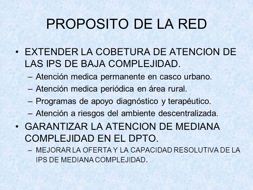 PROPOSITO DE LA REDEXTENDER LA COBETURA DE ATENCION DE LAS IPS DE BAJA COMPLEJIDAD. Atención medica permanente en casco urbano.