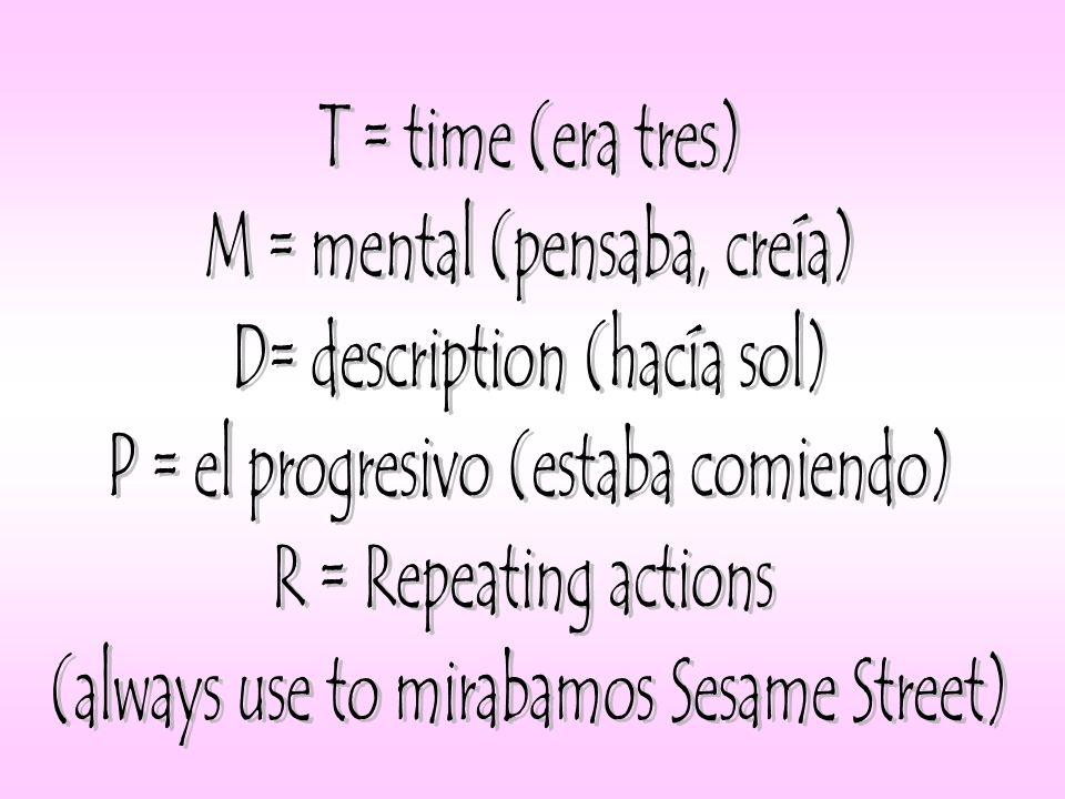 M = mental (pensaba, creía) D= description (hacía sol)