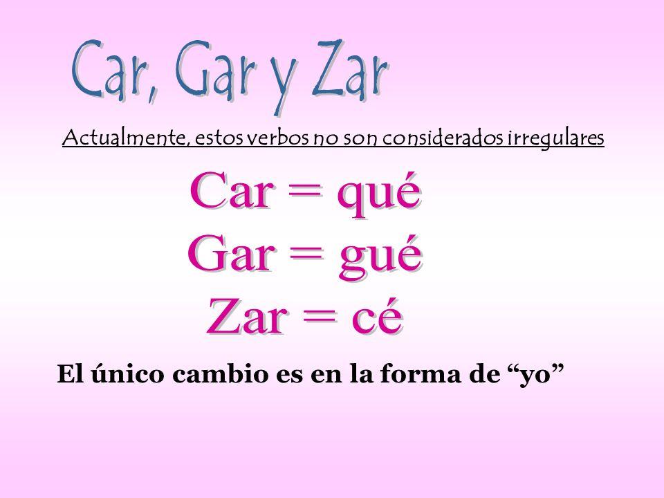 Car, Gar y Zar Car = qué Gar = gué Zar = cé