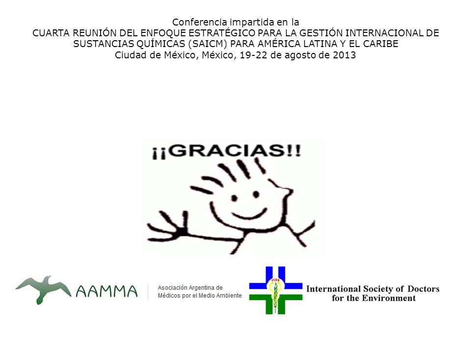 Conferencia impartida en la CUARTA REUNIÓN DEL ENFOQUE ESTRATÉGICO PARA LA GESTIÓN INTERNACIONAL DE SUSTANCIAS QUÍMICAS (SAICM) PARA AMÉRICA LATINA Y EL CARIBE Ciudad de México, México, 19-22 de agosto de 2013