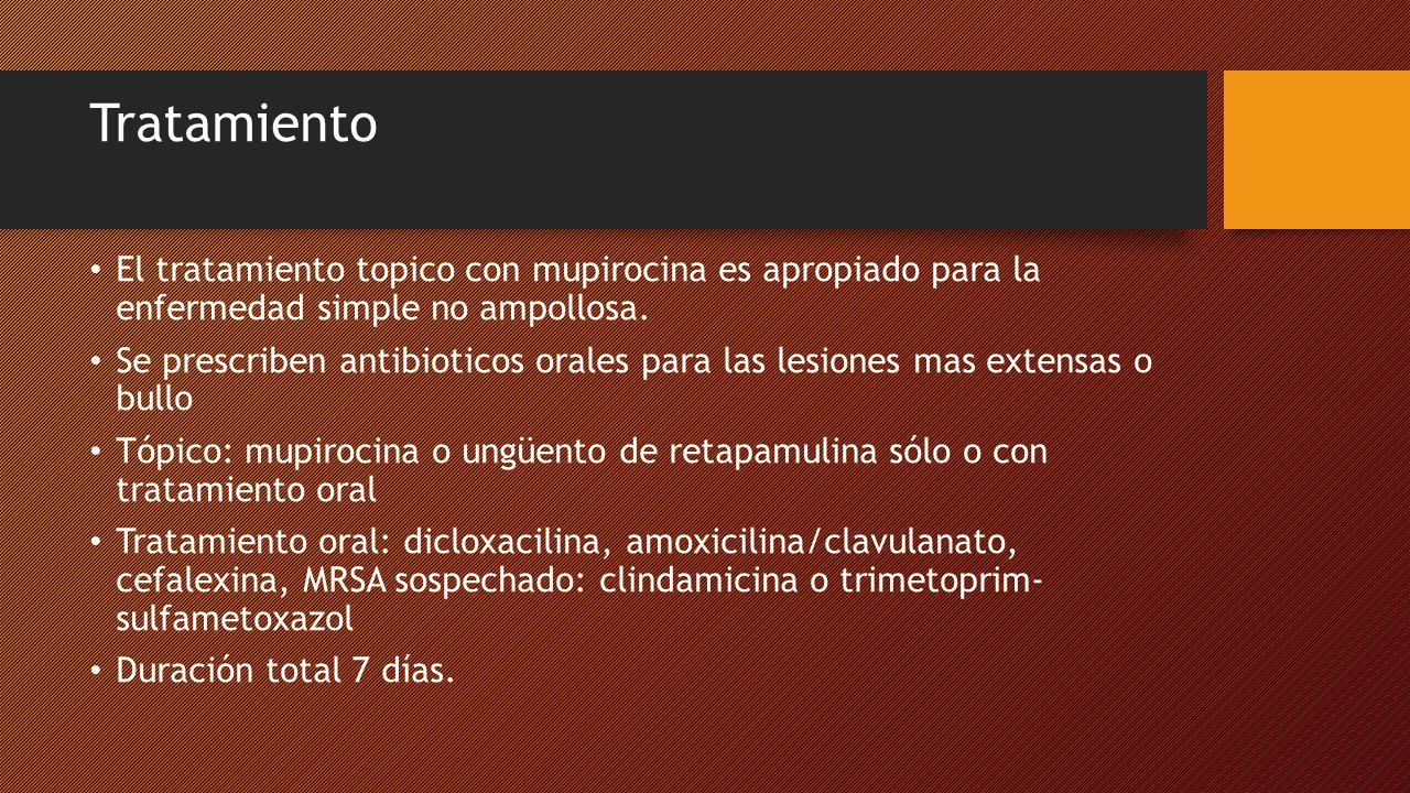 Tratamiento El tratamiento topico con mupirocina es apropiado para la enfermedad simple no ampollosa.